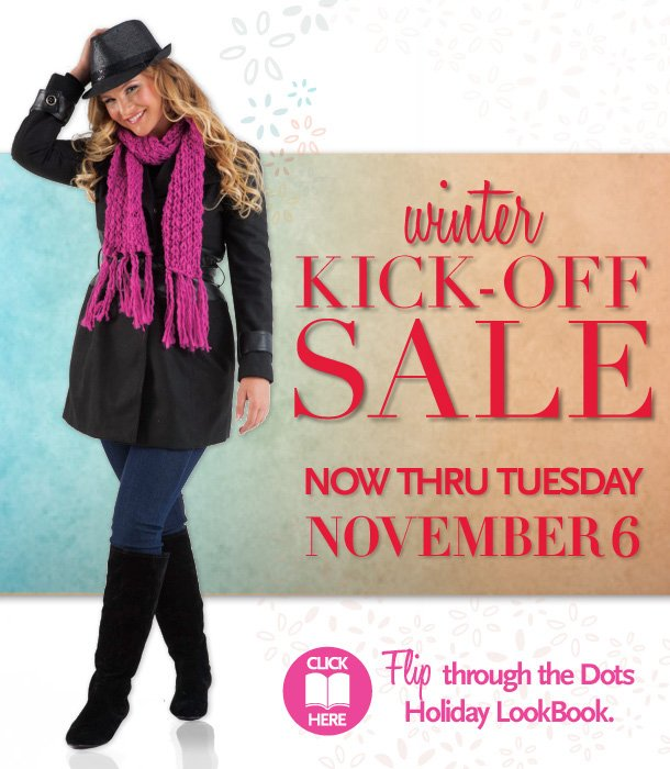 Winter Kick-Off Sale!  Now thru Tuesday, November 6, 2012.  Click Here - Flip through the Dots Holiday LookBook