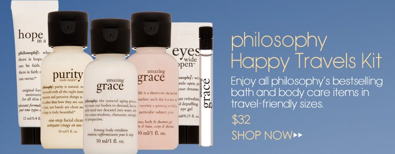 philosophy Happy Travels Kit  Enjoy all philosophy's bestselling bath and body care items in travel-friendly sizes. $32 Shop Now>>