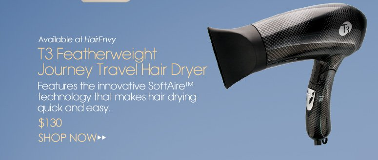 Available at HairEnvy -  T3 Featherweight Journey Travel Hair Dryer Features the innovative SoftAireTM technology that makes hair drying quick and easy. $130 Shop Now>>