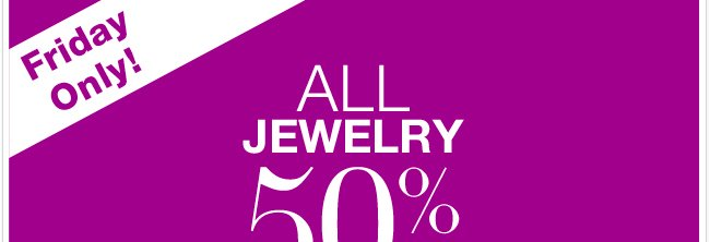 Today Only: ALL Jewelry is 50% Off, including New Arrivals! Excludes Watches.