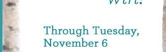 Through Tuesday, November 6
