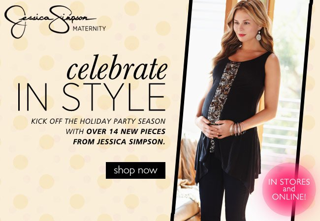 Celebrate in Style - Jessica Simpson Maternity