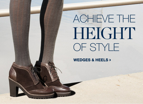 ACHIEVE THE HEIGHT OF STYLE | WEDGES & HEELS