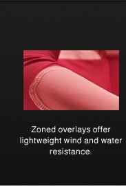 Zoned overlays offer lightweight wind and water resistance.