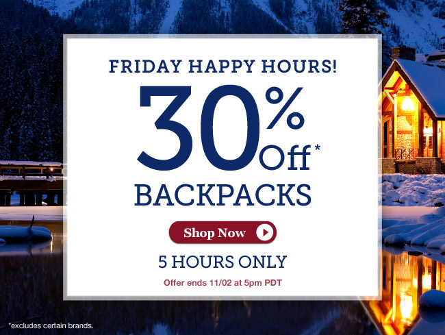 Friday Happy Hours! | 30% Off* Backpacks |5 Hours Only | Offer ends 11/2 at 11pm PDT | Shop Now