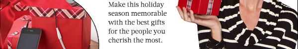 HOLIDAY GIFT guide. Make this holiday season memorable with the best gifts for the people you cherish the most.