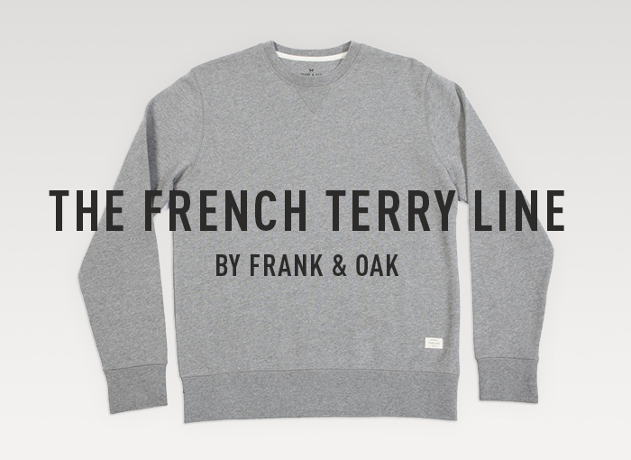 THE FRENCH TERRY LINE - By Frank & Oak