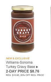 NEW & EXCLUSIVE - Williams-Sonoma Turkey Gravy Base - 2-Day Price $8.76 (REG. $10.95, 20% OFF REG. PRICE)