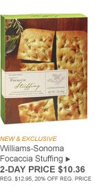 NEW & EXCLUSIVE - Williams-Sonoma Focaccia Stuffing - 2-DAY PRICE $10.36 (REG. $12.95, 20% OFF REG. PRICE)