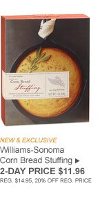 NEW & EXCLUSIVE - Williams-Sonoma Corn Bread Stuffing - 2-DAY PRICE $11.96 (REG. $14.95, 20% OFF REG. PRICE)
