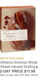 NEW & EXCLUSIVE - Williams-Sonoma Whole Wheat Harvest Stuffing - 2-DAY PRICE $11.96 (REG. $14.95, 20% OFF REG. PRICE)