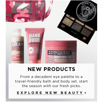 New Products. From a decadent eye palette to a travel-friendly bath and body set, start the season with our fresh picks. Explore new beauty