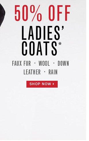 50% OFF LADIES' COATS* SHOP NOW