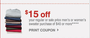 $15 off your regular or sale price men's or women's sweater purchase of $40 or more**** PRINT COUPON.