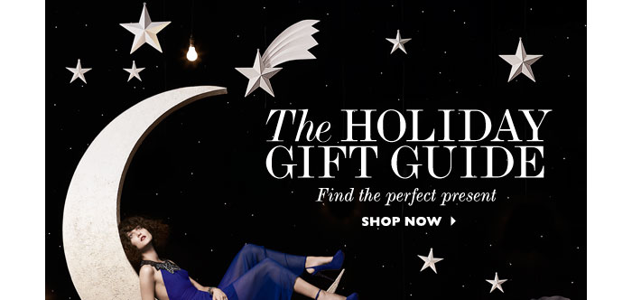 THE HOLIDAY GIFT GUIDE - Find the perfect present. SHOP NOW