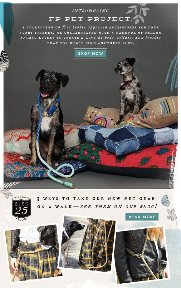 Introducing FP Pet Project: A collection of Free People Approved accessories for your furry friends! We collaborated with a handful of fellow animal lovers to create a line of beds, colars, and leashes that you won't find anywhere else. Shop now... 3 Ways to Take our New Pet Gear on a Walk! See them on our blog! Read more...