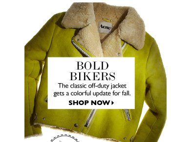 BOLD BIKERS The classic off-duty jacket gets a colorful update for fall. SHOP NOW