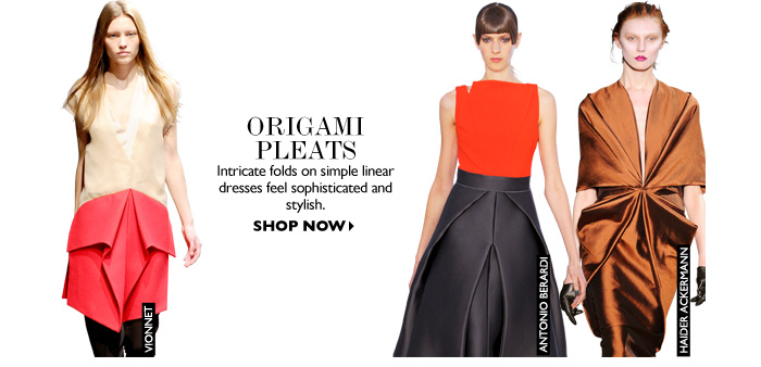 ORIGAMI PLEATS Intricate folds on simple linear dresses feel sophisticated and stylish. SHOP NOW
