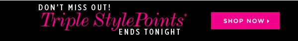 Don't Miss Out! Triple StylePoints Ends Tonight - Shop Now