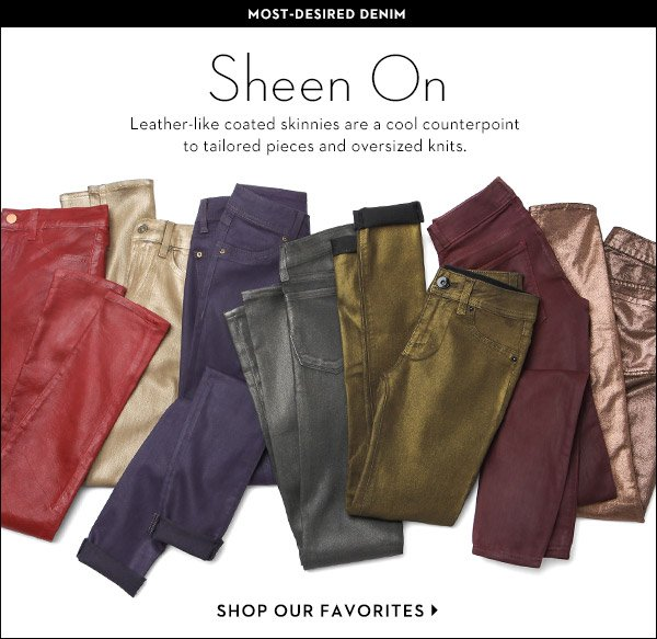 Take a shine to coated denim! Skinny jeans with a leather-like sheen are a cool counterpoint to tailored pieces and oversized knits. Shop coated denim >>