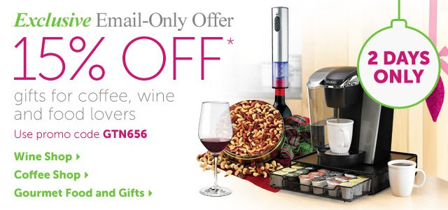 Exclusive Email-Only Offer 15% OFF* gifts for coffee, wine and food lovers - Use promo code GTN656 - 2 Days Only