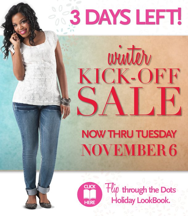 3 Days Left! Winter Kick-Off Sale!  Now thru Tuesday, November 6, 2012.  Click Here - Flip through the Dots Holiday LookBook