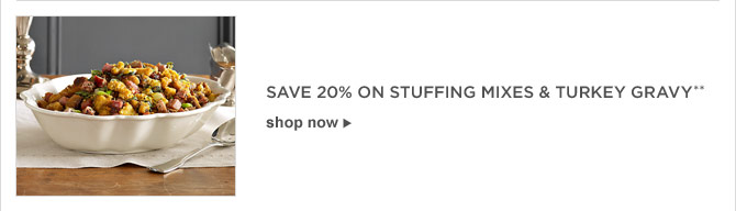 SAVE 20% on STUFFING MIXES & TURKEY GRAVY** -- SHOP NOW