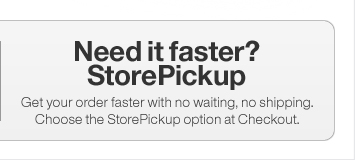Need it faster? Store Pickup