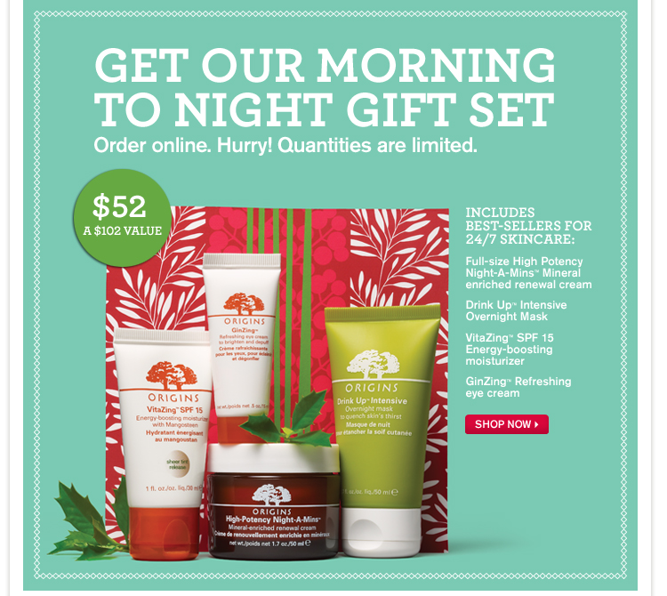 GET OUR MORNING TO NIGHT GIFT SET Order online Hurry Quantities are limited 52 dollars a 102 dollars value INCLUDES BEST SELLER FOR 24 7 SKINCARE Full size high Potency Night a Mins Mineral enriched renewal cream Drink Up intensive Overnight Mask VitaZing SPF 15 Energy boosting moisturizer GinZing Refreshing eye cream SHOP NOW