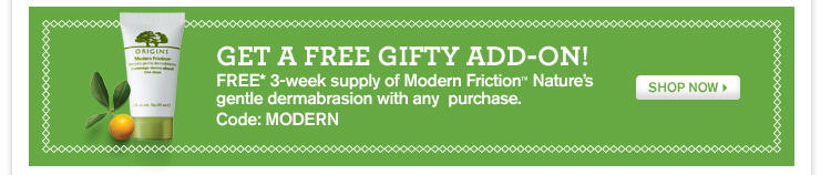GET A FREE GIFTY ADD ON FREE 3 week supply of modern Friction Nature s gentle dermabrasion with any purchase Code MODERN SHOP NOW
