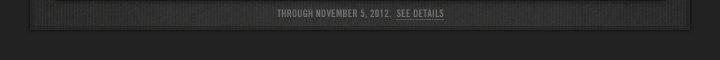 THROUGH NOVEMBER 5, 2012. SEE DETAILS