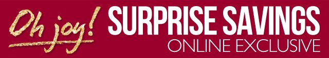 Oh Joy! SURPRISE SAVINGS -- Online Exclusive