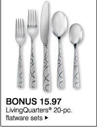 BONUS 15.97 LivingQuarters® 20-pc flatware sets.