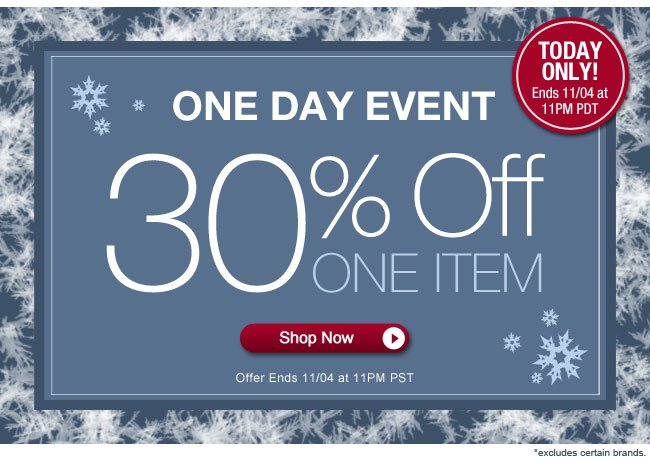 One Day Event | Today Only! | 30% Off* Your Order |  Offer ends 11/04 at 11pm PDT | Shop Now