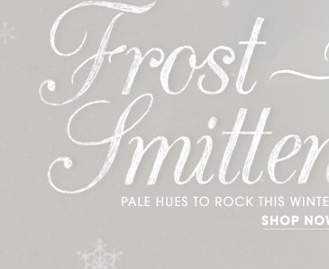 Frost Smitten - Pale Hues To Rock This Winter