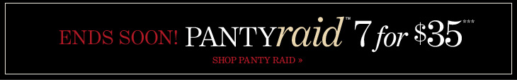 ENDS SOON! Panty Raid 7 for $35***  SHOP PANTY RAID