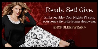 Ready. Set! Give. Embraceable™ Cool Nights PJ sets, everyone's favorite Soma  sleepwear.  SHOP SLEEPWEAR