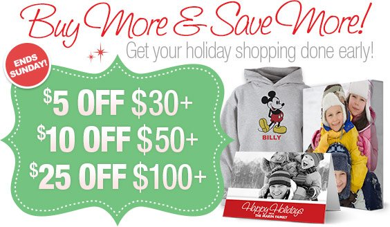 Buy more & Save more! Get your holiday shopping done early! $5 off $30+, $10 off $50+, $25 off $100+. Ends Sunday!