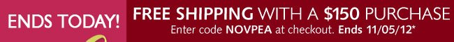 Free Shipping on purchases of $150 - Ends Monday November, 5
