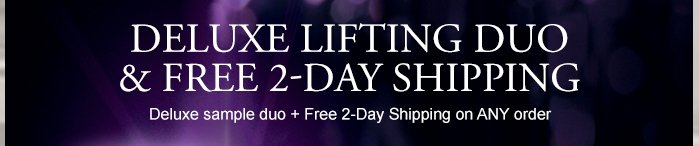 DELUXE LIFTING DUE & FREE 2-DAY SHIPPING Deluxe sample duo + Free 2-Day Shipping on ANY order