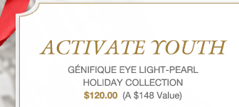 ACTIVATE YOUTH GÉNIFIQUE EYE LIGHT-PEARL HOLIDAY COLLECTION $120.00 (A $148 Value)