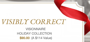VISIBLY CORRECT VISIONNAIRE HOLIDAY COLLECTION $90.00 (A $114 Value)