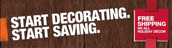Start Decorating. Start Saving and Free Shipping on all holiday decor