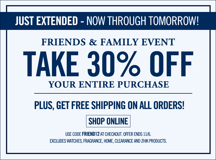 JUST EXTENDED! FRIENDS AND FAMILY EVENT! Take 30% off your entire purchase.