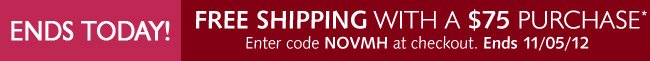 Free Shipping on purchases of $75 - Ends Monday November, 5
