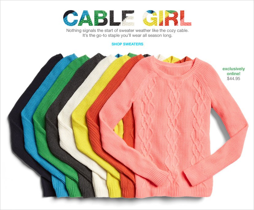CABLE GIRL - NOTHING SIGNALS THE START OF SWEATER WEATHER LIKE THE COZY CABLE. SHOP SWEATERS
