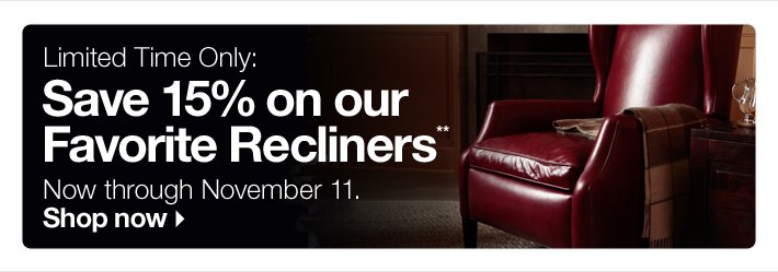 Limited Time Only: Save 15% on our  Favorite Recliners