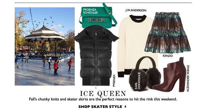 ICE QUEEN Fall's chunky knits and skater skirts are the perfect reason to hit the rink this weekend. SHOP SKATER STYLE