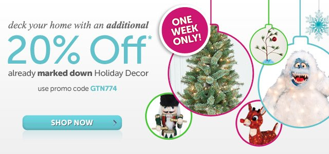 deck your home with an additional 20% OFF* already marked down Holiday Decor use promo code GTN774 - Shop Now