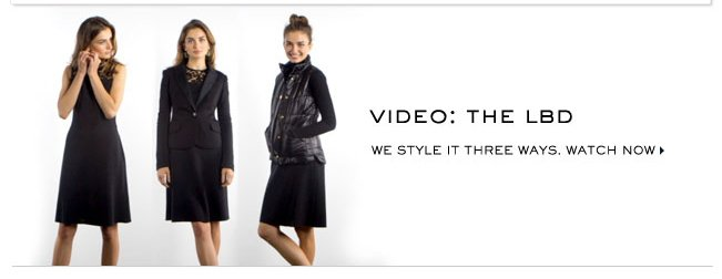 VIDE: THE LBD WE STYLE IT THREE WAYS. WATCH NOW